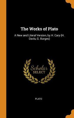 The Works of Plato: A New and Literal Version, by H. Cary (H. Davis, G. Burges) (Hardback)