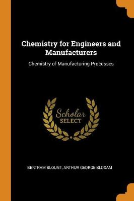 Chemistry for Engineers and Manufacturers: Chemistry of Manufacturing Processes (Paperback)