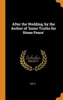 After the Wedding, by the Author of 'home Truths for Home Peace' (Hardback)
