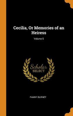 Cecilia, or Memories of an Heiress; Volume 5 (Hardback)