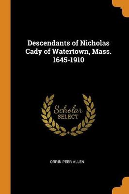 Descendants of Nicholas Cady of Watertown, Mass. 1645-1910 (Paperback)
