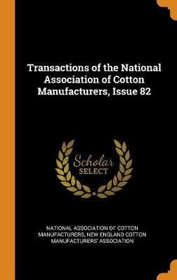 Transactions of the National Association of Cotton Manufacturers, Issue 82 (Hardback)