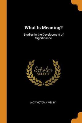 What Is Meaning?: Studies in the Development of Significance (Paperback)