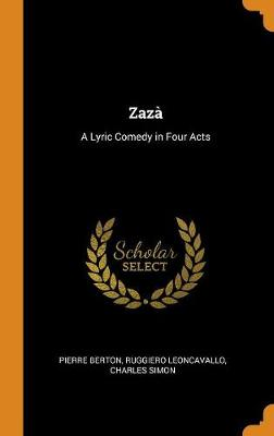 Zaz: A Lyric Comedy in Four Acts (Hardback)