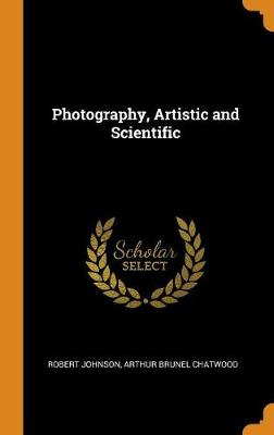 Photography, Artistic and Scientific (Hardback)