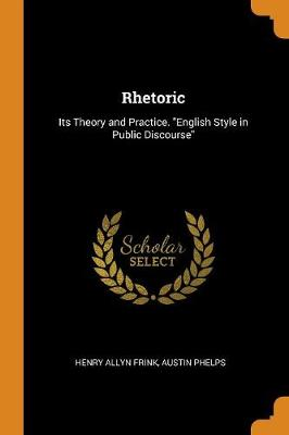 Rhetoric: Its Theory and Practice. English Style in Public Discourse (Paperback)