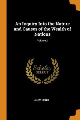 An Inquiry Into the Nature and Causes of the Wealth of Nations; Volume 2 (Paperback)