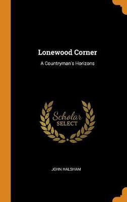 Lonewood Corner: A Countryman's Horizons (Hardback)