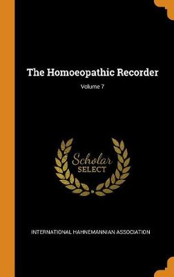 The Homoeopathic Recorder; Volume 7 (Hardback)