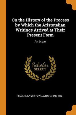 On the History of the Process by Which the Aristotelian Writings Arrived at Their Present Form: An Essay (Paperback)