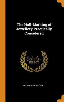 The Hall-Marking of Jewellery Practically Considered (Hardback)