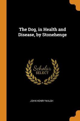 The Dog, in Health and Disease, by Stonehenge (Paperback)
