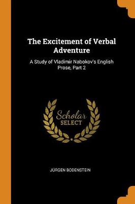 The Excitement of Verbal Adventure: A Study of Vladimir Nabokov's English Prose, Part 2 (Paperback)