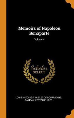 Memoirs of Napoleon Bonaparte; Volume 4 (Hardback)