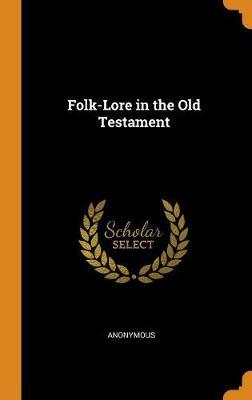 Folk-Lore in the Old Testament (Hardback)