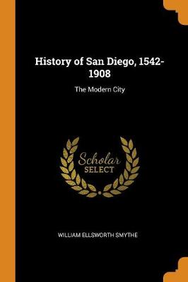 History of San Diego, 1542-1908: The Modern City (Paperback)