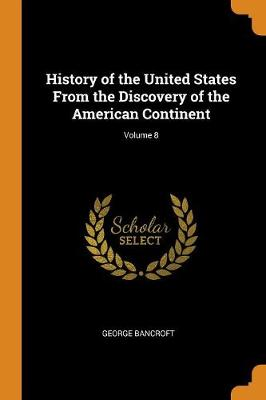 History of the United States from the Discovery of the American Continent; Volume 8 (Paperback)