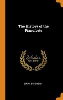 The History of the Pianoforte (Hardback)