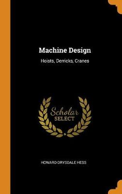 Machine Design: Hoists, Derricks, Cranes (Hardback)