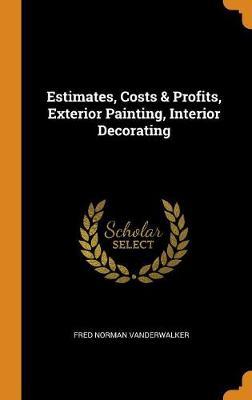 Estimates, Costs & Profits, Exterior Painting, Interior Decorating (Hardback)