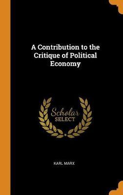 A Contribution to the Critique of Political Economy (Hardback)