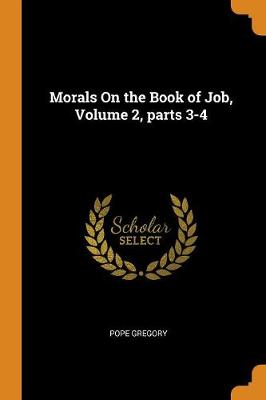 Morals on the Book of Job, Volume 2, Parts 3-4 (Paperback)