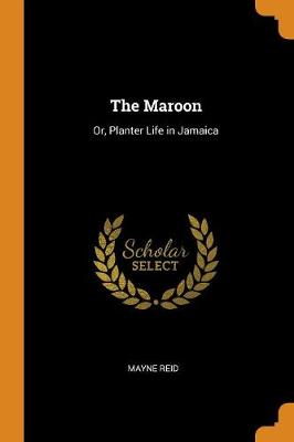 The Maroon: Or, Planter Life in Jamaica (Paperback)