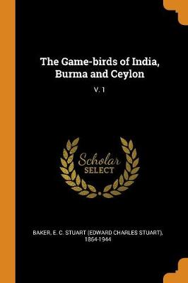 The Game-Birds of India, Burma and Ceylon: V. 1 (Paperback)