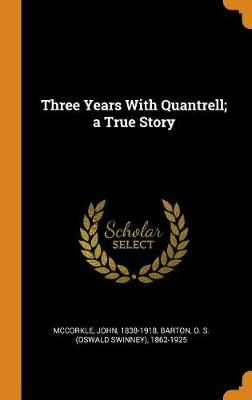 Three Years with Quantrell; A True Story (Hardback)