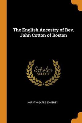 The English Ancestry of Rev. John Cotton of Boston (Paperback)