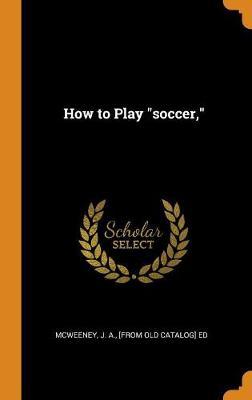 How to Play Soccer, (Hardback)