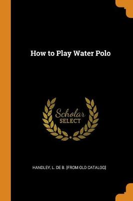 How to Play Water Polo (Paperback)