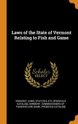 Laws of the State of Vermont Relating to Fish and Game (Hardback)