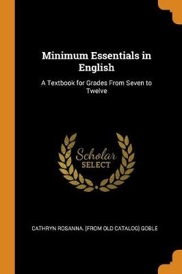 Minimum Essentials in English: A Textbook for Grades from Seven to Twelve (Paperback)