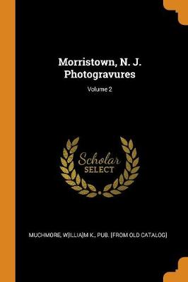 Morristown, N. J. Photogravures; Volume 2 (Paperback)
