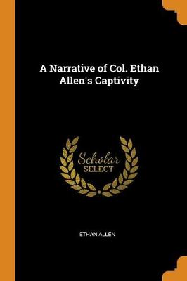 A Narrative of Col. Ethan Allen's Captivity (Paperback)