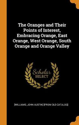The Oranges and Their Points of Interest, Embracing Orange, East Orange, West Orange, South Orange and Orange Valley (Hardback)