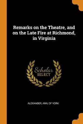 Remarks on the Theatre, and on the Late Fire at Richmond, in Virginia (Paperback)