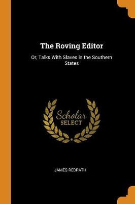 The Roving Editor: Or, Talks with Slaves in the Southern States (Paperback)