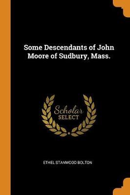 Some Descendants of John Moore of Sudbury, Mass. (Paperback)