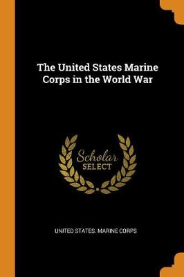 The United States Marine Corps in the World War (Paperback)