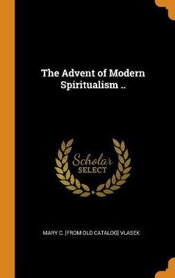 The Advent of Modern Spiritualism .. (Hardback)