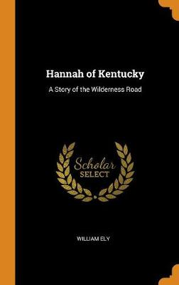 Hannah of Kentucky: A Story of the Wilderness Road (Hardback)