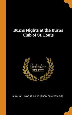 Burns Nights at the Burns Club of St. Louis (Hardback)