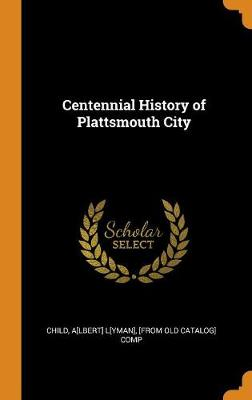 Centennial History of Plattsmouth City (Hardback)