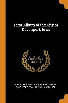 First Album of the City of Davenport, Iowa (Paperback)