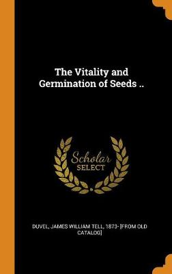 The Vitality and Germination of Seeds .. (Hardback)