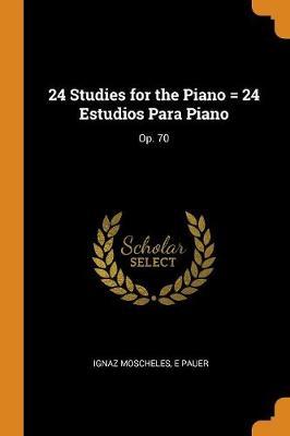 24 Studies for the Piano = 24 Estudios Para Piano: Op. 70 (Paperback)
