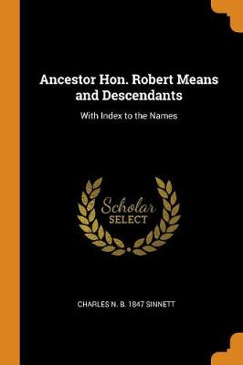 Ancestor Hon. Robert Means and Descendants: With Index to the Names (Paperback)