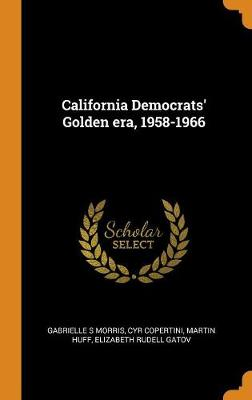California Democrats' Golden Era, 1958-1966 (Hardback)